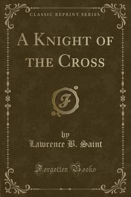 A Knight of the Cross (Classic Reprint)