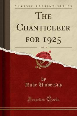The Chanticleer for 1925, Vol. 12 (Classic Reprint)