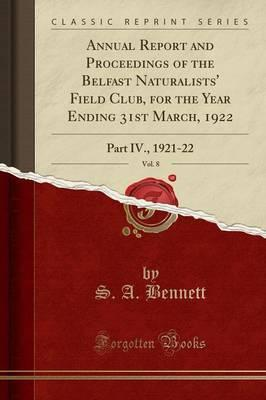 Annual Report and Proceedings of the Belfast Naturalists' Field Club, for the Year Ending 31st March, 1922, Vol. 8