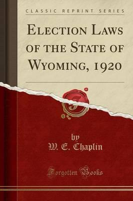 Election Laws of the State of Wyoming, 1920 (Classic Reprint)