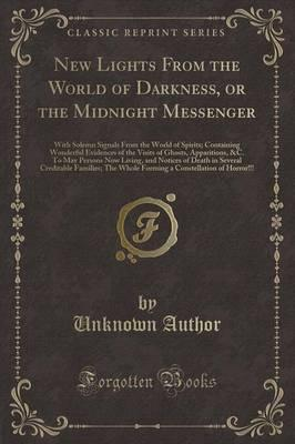 New Lights from the World of Darkness, or the Midnight Messenger