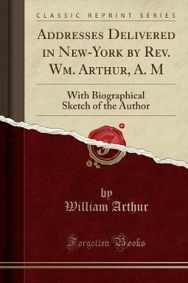 Addresses Delivered in New-York by Rev. Wm. Arthur, A. M