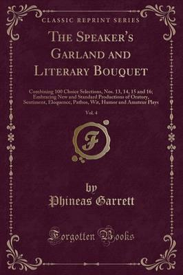 The Speaker's Garland and Literary Bouquet, Vol. 4