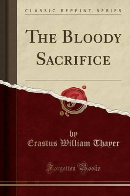 The Bloody Sacrifice (Classic Reprint)