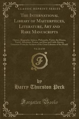 The International Library of Masterpieces, Literature, Art and Rare Manuscripts, Vol. 22 of 30