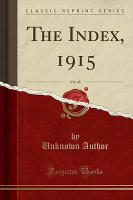 The Index, 1915, Vol. 45 (Classic Reprint)