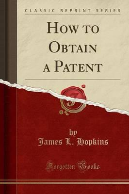 How to Obtain a Patent (Classic Reprint)