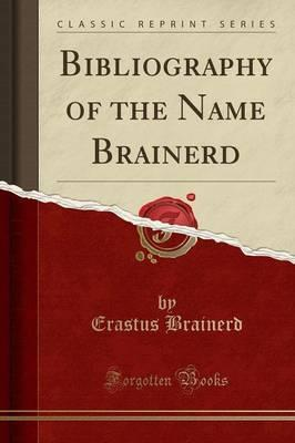 Bibliography of the Name Brainerd (Classic Reprint)