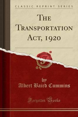 The Transportation Act, 1920 (Classic Reprint)