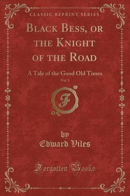 Black Bess, or the Knight of the Road, Vol. 3