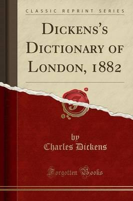 Dickens's Dictionary of London, 1882 (Classic Reprint)