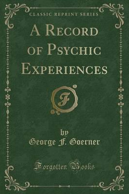 A Record of Psychic Experiences (Classic Reprint)
