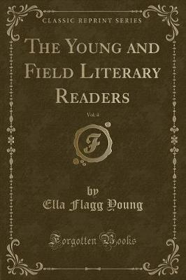 The Young and Field Literary Readers, Vol. 4 (Classic Reprint)