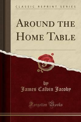 Around the Home Table (Classic Reprint)