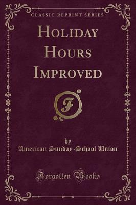 Holiday Hours Improved (Classic Reprint)