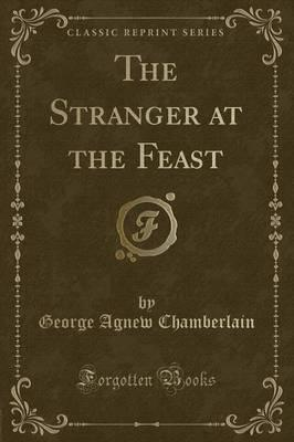 The Stranger at the Feast (Classic Reprint)