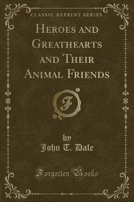 Heroes and Greathearts and Their Animal Friends (Classic Reprint)