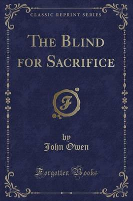 The Blind for Sacrifice (Classic Reprint)