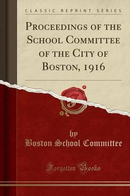 Proceedings of the School Committee of the City of Boston, 1916 (Classic Reprint)