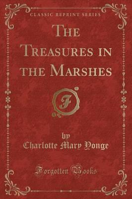 The Treasures in the Marshes (Classic Reprint)
