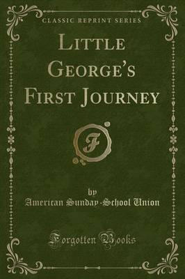 Little George's First Journey (Classic Reprint)