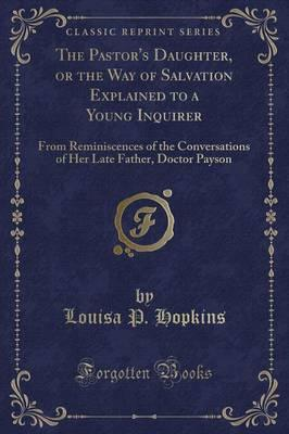 The Pastor's Daughter, or the Way of Salvation Explained to a Young Inquirer