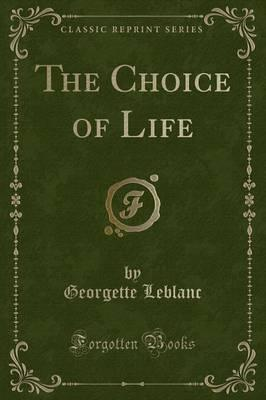 The Choice of Life (Classic Reprint)