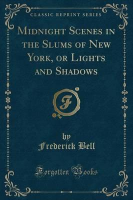 Midnight Scenes in the Slums of New York, or Lights and Shadows (Classic Reprint)