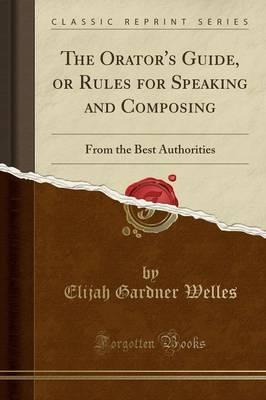 The Orator's Guide, or Rules for Speaking and Composing