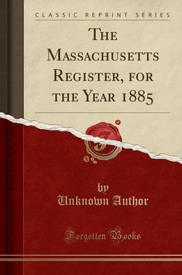 The Massachusetts Register, for the Year 1885 (Classic Reprint)