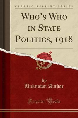 Who's Who in State Politics, 1918 (Classic Reprint)
