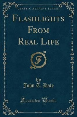 Flashlights from Real Life (Classic Reprint)