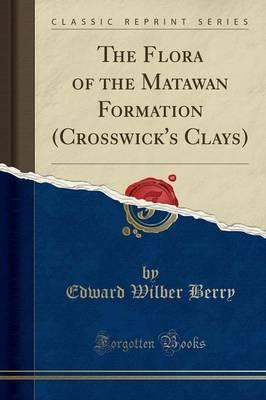 The Flora of the Matawan Formation (Crosswick's Clays) (Classic Reprint)