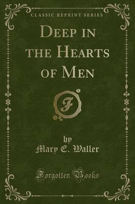Deep in the Hearts of Men (Classic Reprint)