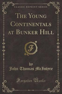 The Young Continentals at Bunker Hill (Classic Reprint)