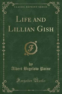 Life and Lillian Gish (Classic Reprint)