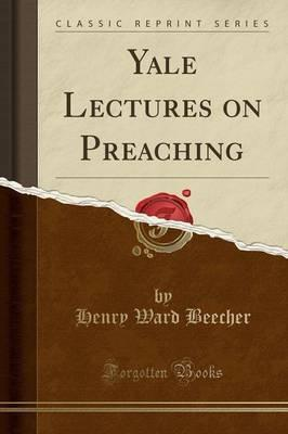 Yale Lectures on Preaching (Classic Reprint)