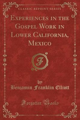 Experiences in the Gospel Work in Lower California, Mexico (Classic Reprint)