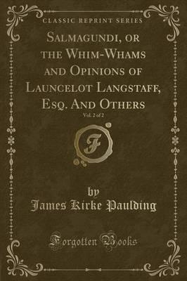 Salmagundi, or the Whim-Whams and Opinions of Launcelot Langstaff, Esq. and Others, Vol. 2 of 2 (Classic Reprint)