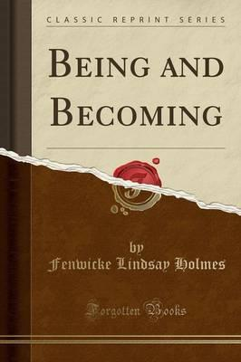 Being and Becoming (Classic Reprint)