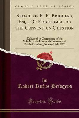 Speech of R. R. Bridgers, Esq., of Edgecombe, on the Convention Question