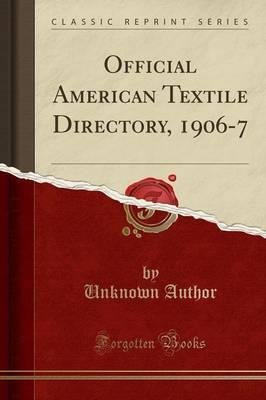 Official American Textile Directory, 1906-7 (Classic Reprint)