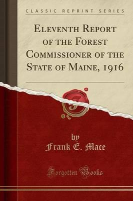 Eleventh Report of the Forest Commissioner of the State of Maine, 1916 (Classic Reprint)