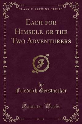 Each for Himself, or the Two Adventurers (Classic Reprint)