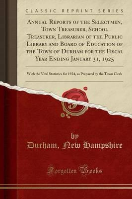 Annual Reports of the Selectmen, Town Treasurer, School Treasurer, Librarian of the Public Library and Board of Education of the Town of Durham for the Fiscal Year Ending January 31, 1925