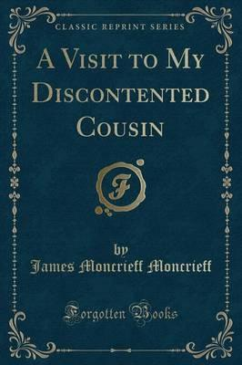 A Visit to My Discontented Cousin (Classic Reprint)