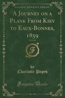 A Journey on a Plank from Kiev to Eaux-Bonnes, 1859, Vol. 2 of 2 (Classic Reprint)