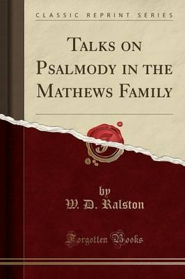 Talks on Psalmody in the Mathews Family (Classic Reprint)
