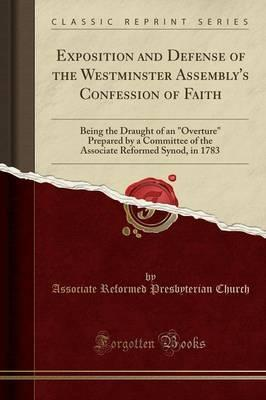 Exposition and Defense of the Westminster Assembly's Confession of Faith