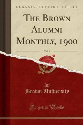 The Brown Alumni Monthly, 1900, Vol. 1 (Classic Reprint)